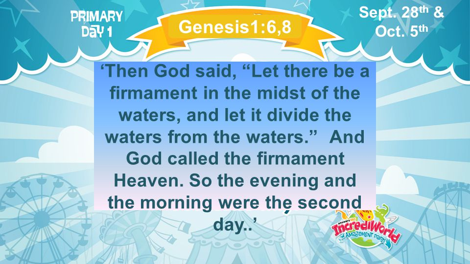 'Then God said, Let there be a firmament in the midst of the waters, and let it divide the waters from the waters. And God called the firmament Heaven.