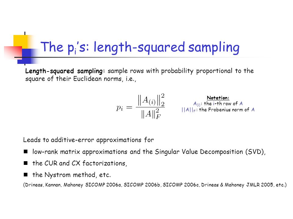 The p i 's: length-squared sampling Leads to additive-error approximations for low-rank matrix approximations and the Singular Value Decomposition (SV