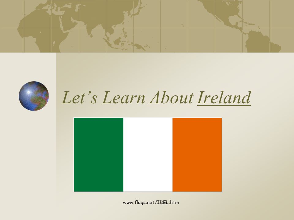 Let's Learn About Ireland www.flags.net/IREL.htm