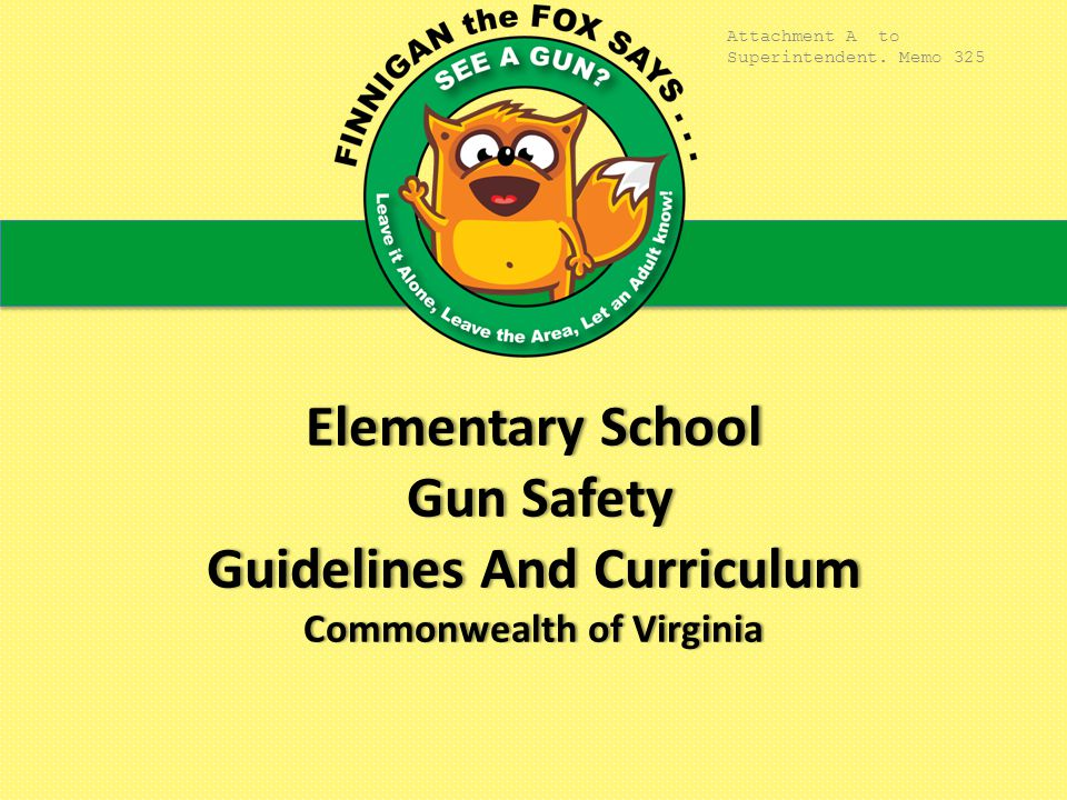 ElementarySchool Gun Safety Guidelines And Curriculum Commonwealth of Virginia Elementary School Gun Safety Guidelines And Curriculum Commonwealth of Virginia Attachment A to Superintendent.