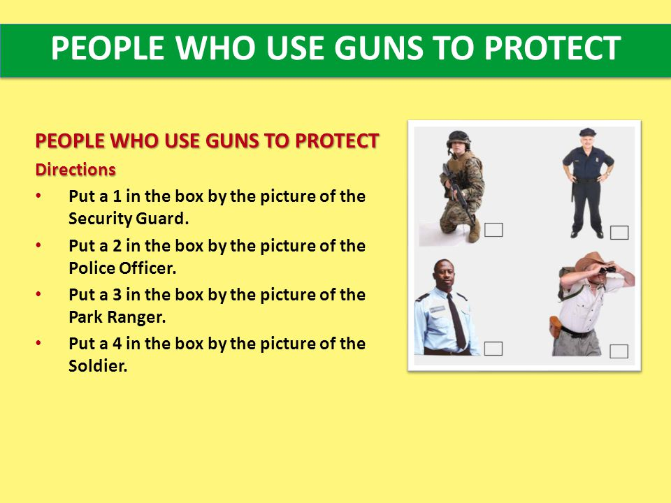 PEOPLE WHO USE GUNS TO PROTECT Directions Put a 1 in the box by the picture of the Security Guard.