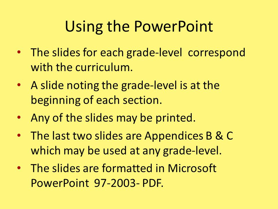 Using the PowerPoint The slides for each grade-level correspond with the curriculum.