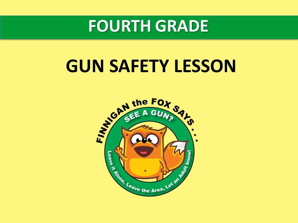 FOURTH GRADE GUN SAFETY LESSON