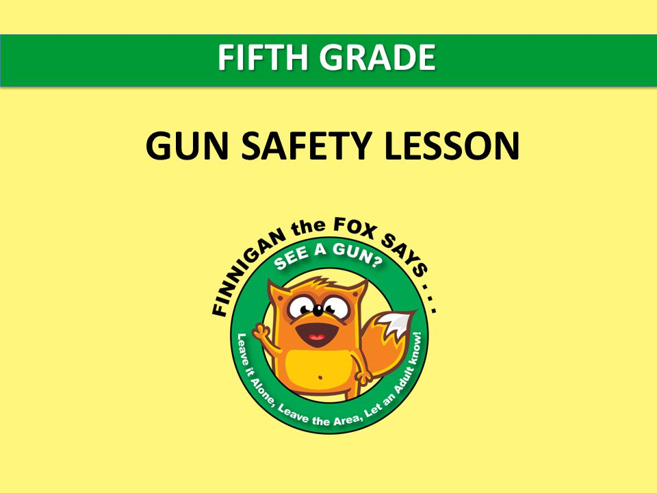 FIFTH GRADE GUN SAFETY LESSON