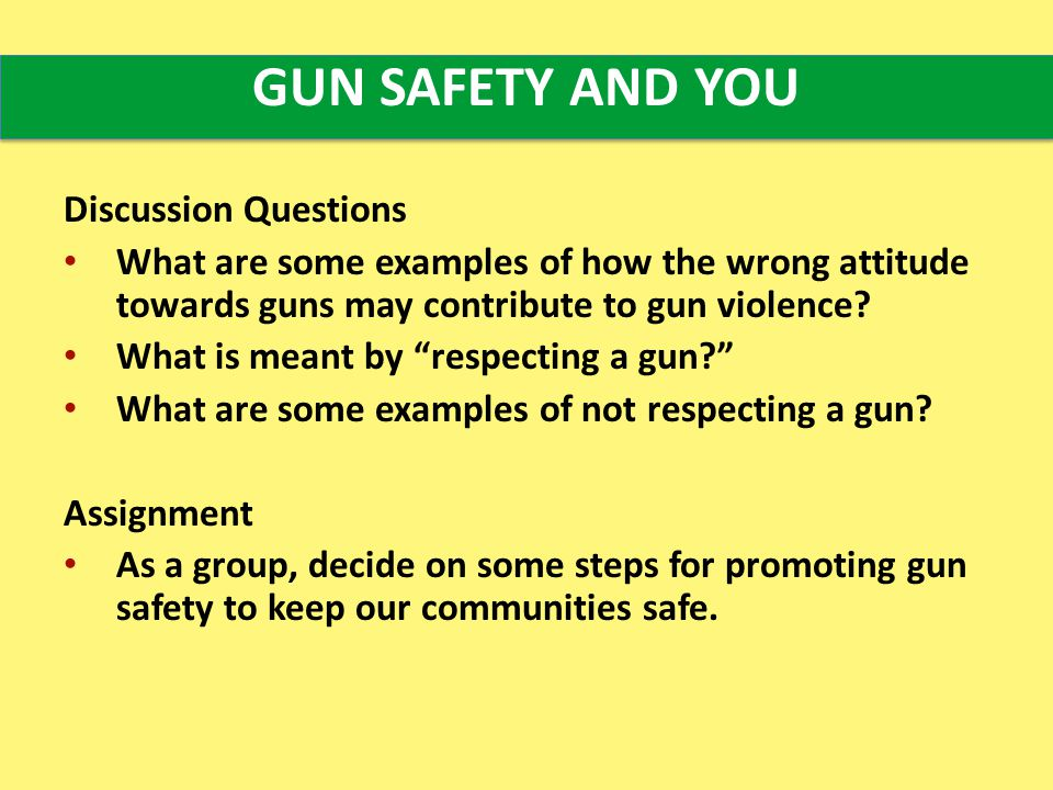 Discussion Questions What are some examples of how the wrong attitude towards guns may contribute to gun violence.