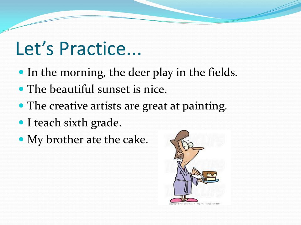 Let's Practice... In the morning, the deer play in the fields.