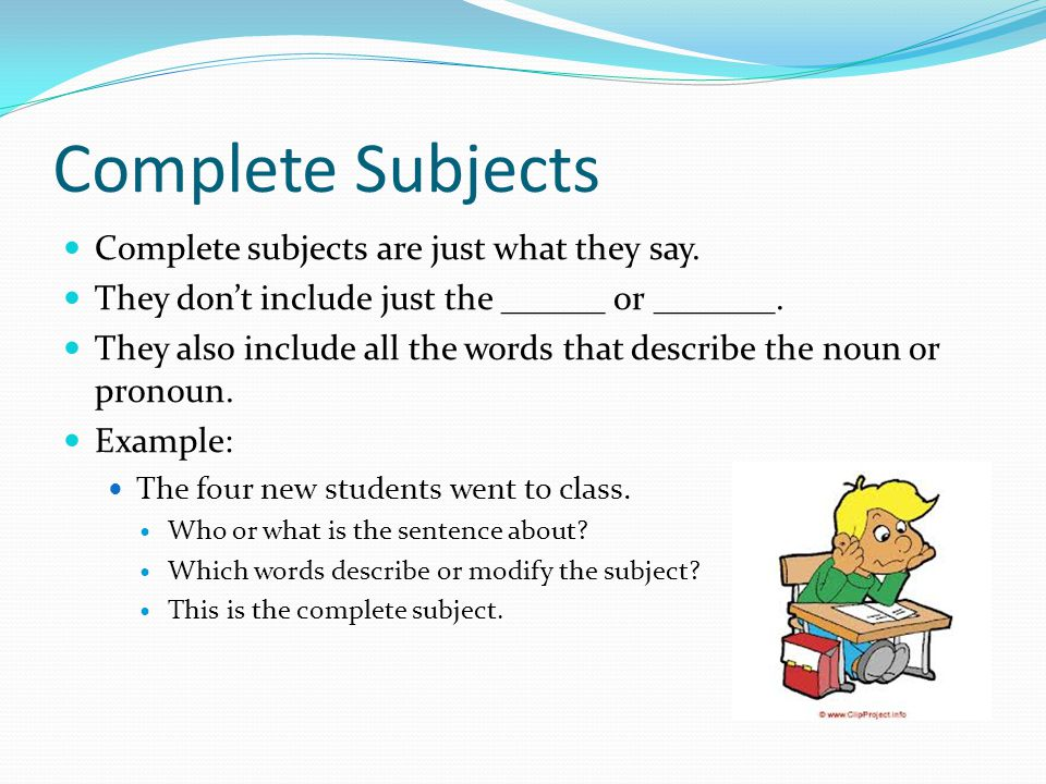 Complete Subjects Complete subjects are just what they say.