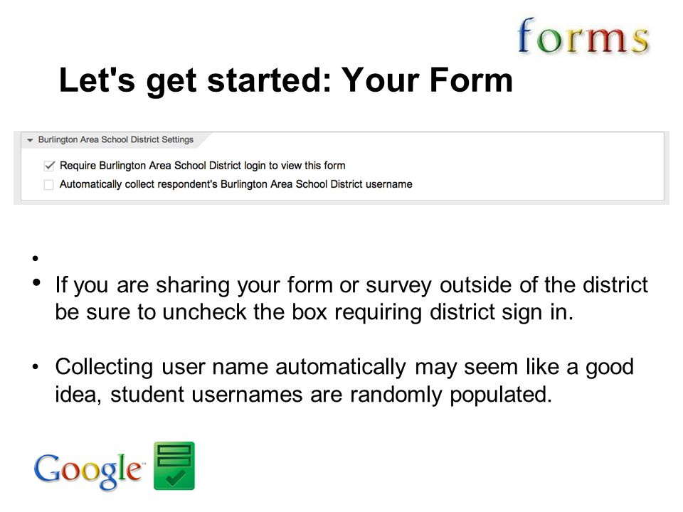 Let's get started: Your Form If you are sharing your form or survey outside of the district be sure to uncheck the box requiring district sign in. Col