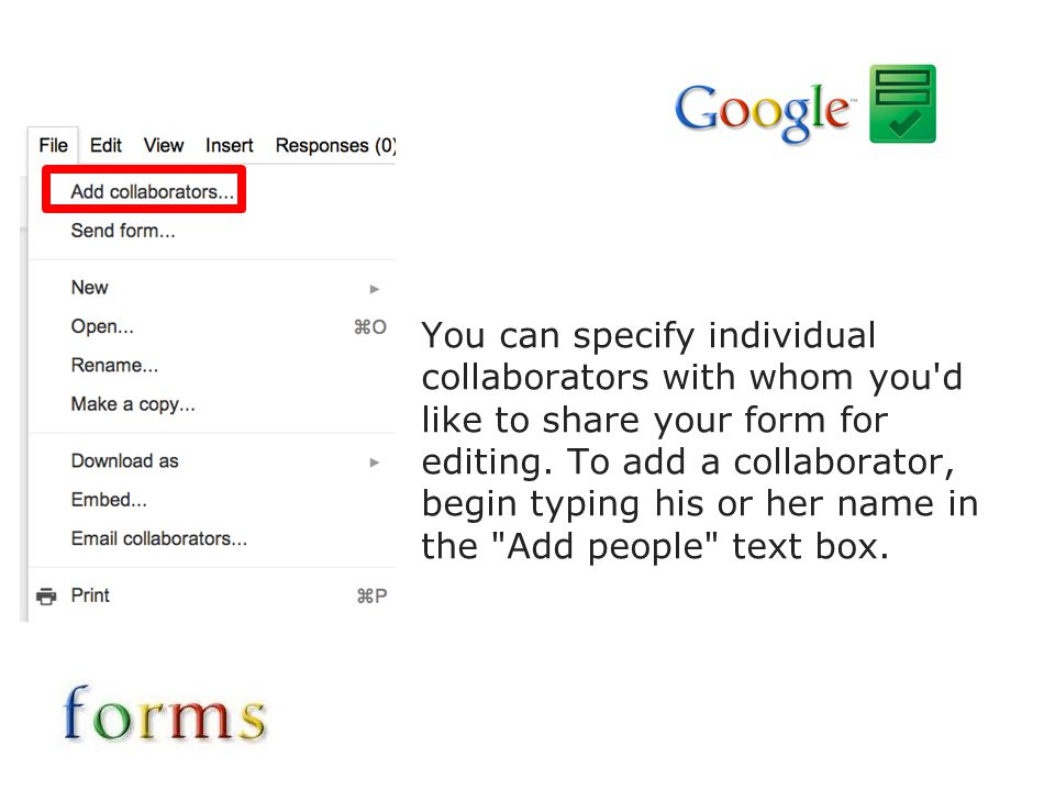 You can specify individual collaborators with whom you'd like to share your form for editing. To add a collaborator, begin typing his or her name in t