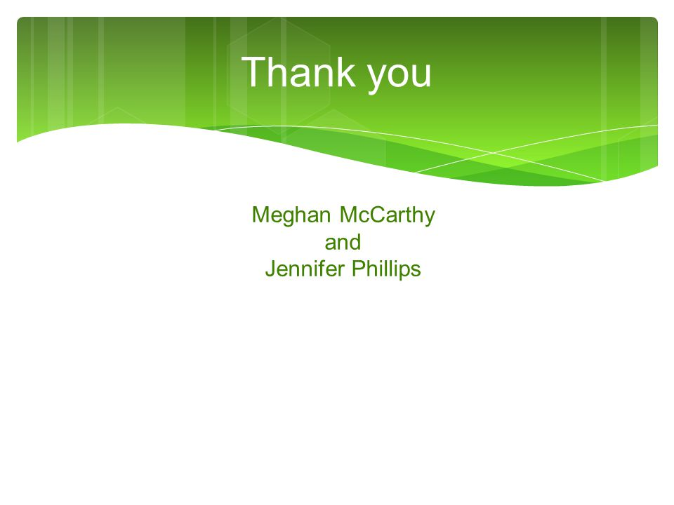 Thank you Meghan McCarthy and Jennifer Phillips