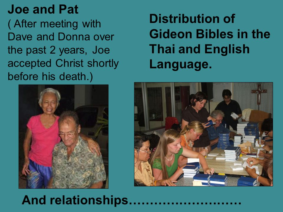 And relationships……………………… Joe and Pat ( After meeting with Dave and Donna over the past 2 years, Joe accepted Christ shortly before his death.) Distr