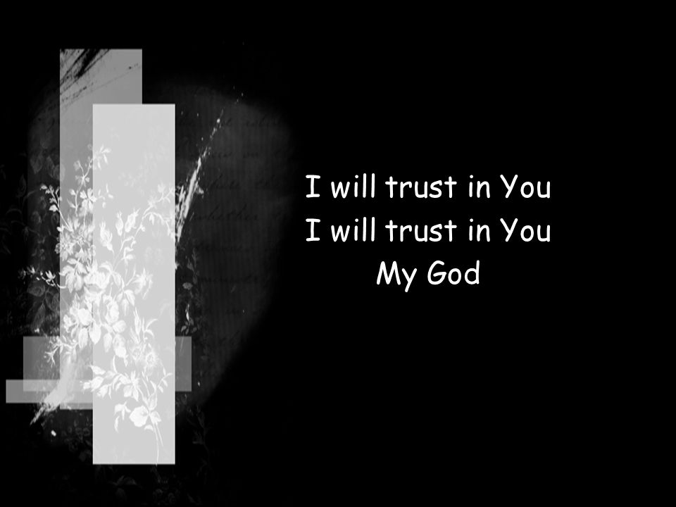 I will trust in You My God