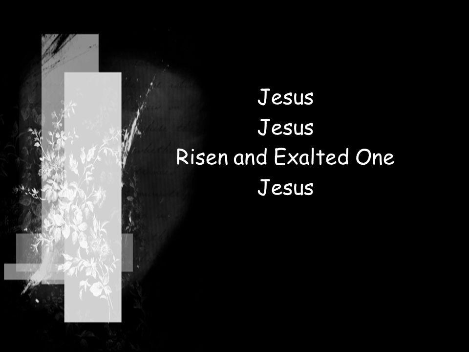 Jesus Risen and Exalted One Jesus