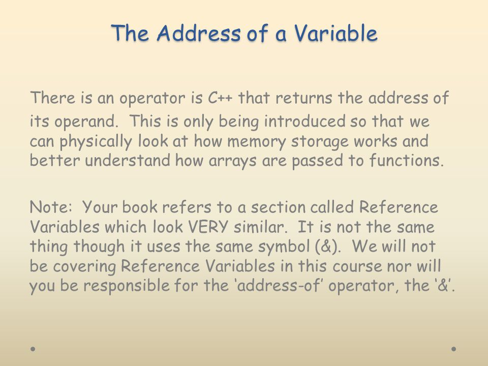 The Address of a Variable There is an operator is C++ that returns the address of its operand.