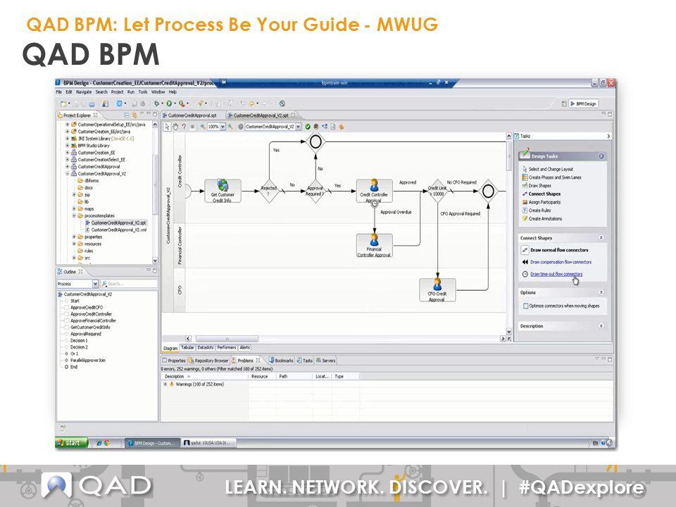 LEARN. NETWORK. DISCOVER. | #QADexplore QAD BPM QAD BPM: Let Process Be Your Guide - MWUG