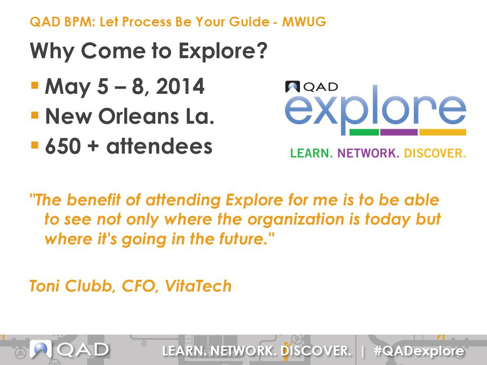 LEARN. NETWORK. DISCOVER. | #QADexplore  May 5 – 8, 2014  New Orleans La.