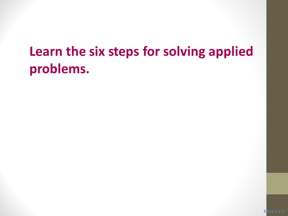 Objective 1 Learn the six steps for solving applied problems. Slide 2.4-3