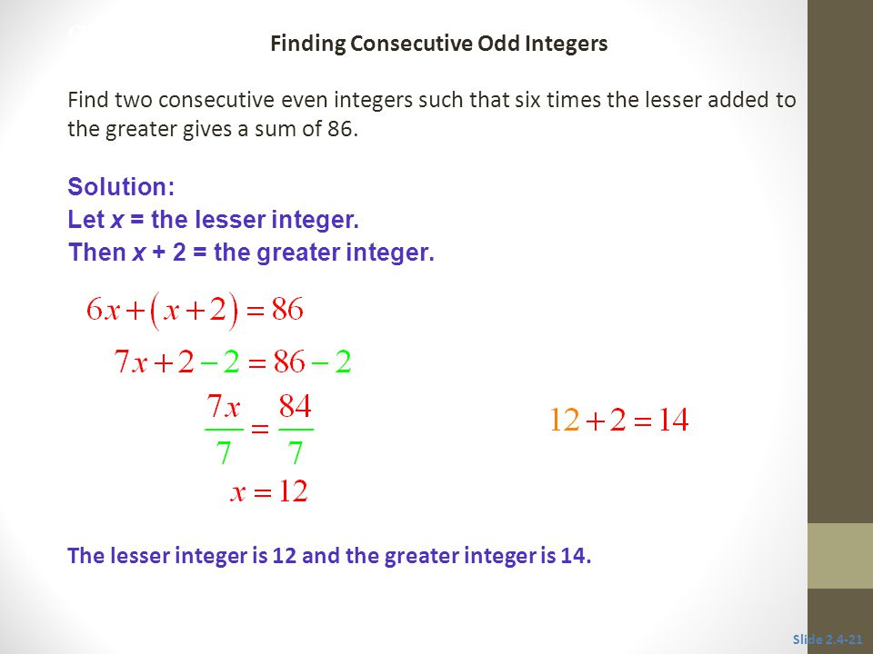 CLASSROOM EXAMPLE 7 Find two consecutive even integers such that six times the lesser added to the greater gives a sum of 86.