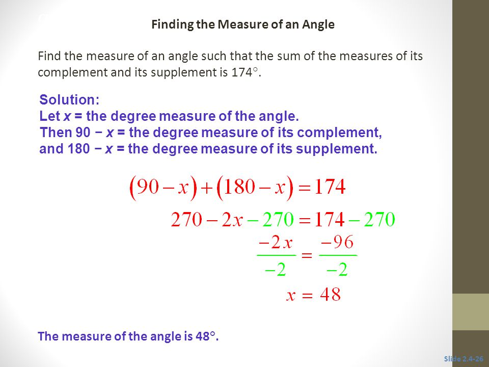 Solution: Let x = the degree measure of the angle.