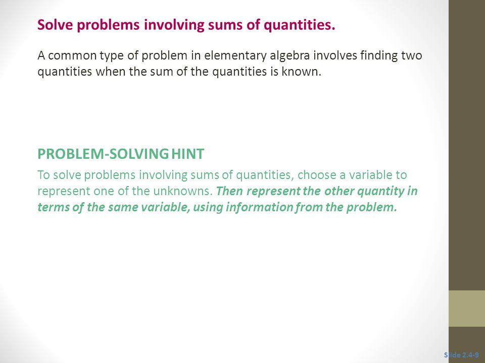 A common type of problem in elementary algebra involves finding two quantities when the sum of the quantities is known.