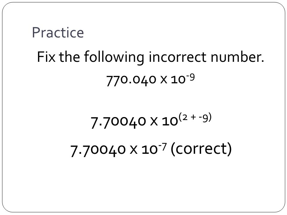 Practice Fix the following incorrect number.