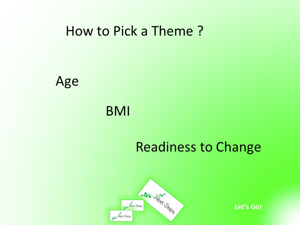 Let's Go! How to Pick a Theme ? Age BMI Readiness to Change
