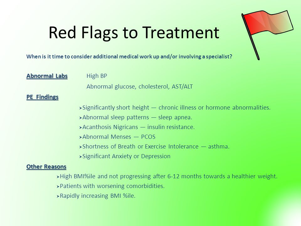 Red Flags to Treatment When is it time to consider additional medical work up and/or involving a specialist.