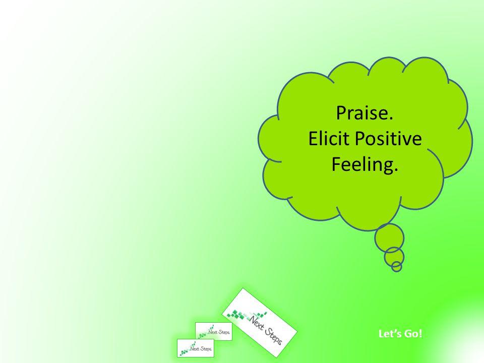 Let's Go! Praise. Elicit Positive Feeling.