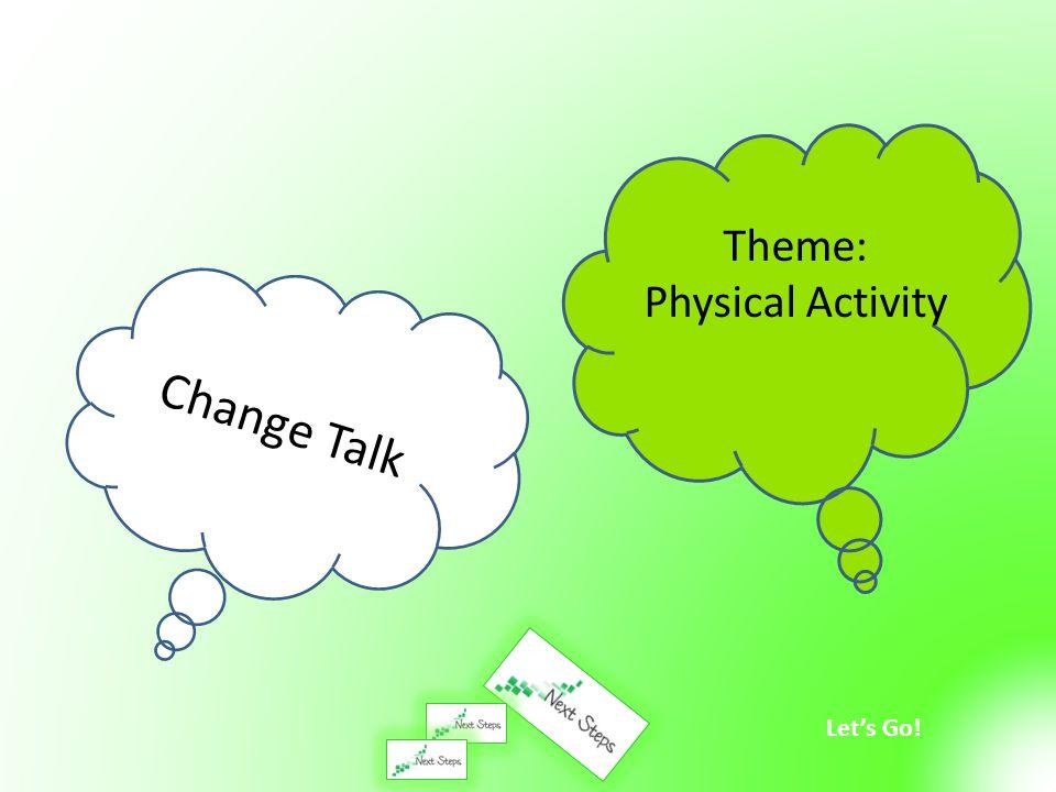 Let's Go! Change Talk Theme: Physical Activity
