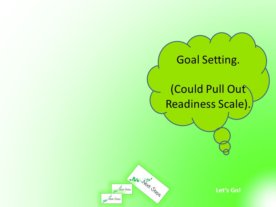 Let's Go! Goal Setting. (Could Pull Out Readiness Scale).