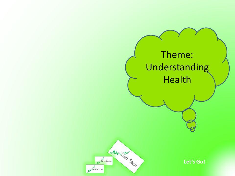 Let's Go! Theme: Understanding Health