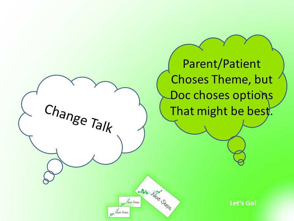 Let's Go! Change Talk Parent/Patient Choses Theme, but Doc choses options That might be best.