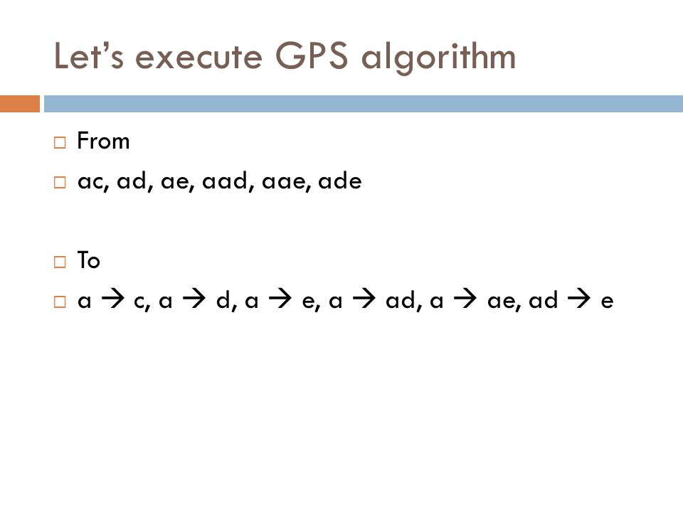 Let's execute GPS algorithm  From  ac, ad, ae, aad, aae, ade  To  a  c, a  d, a  e, a  ad, a  ae, ad  e
