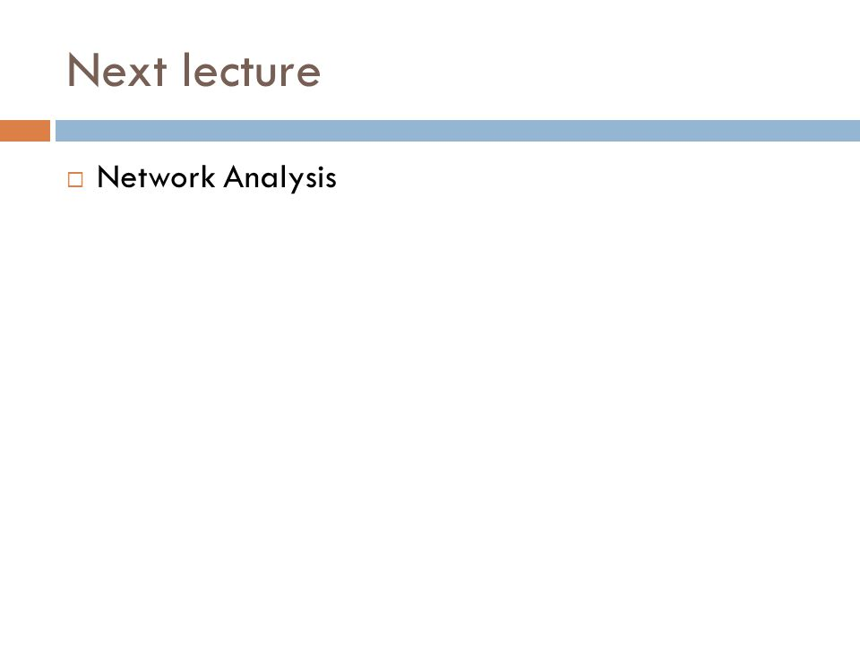 Next lecture  Network Analysis
