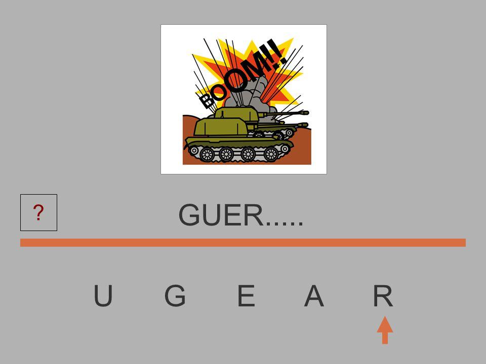 U G E A R GUE........
