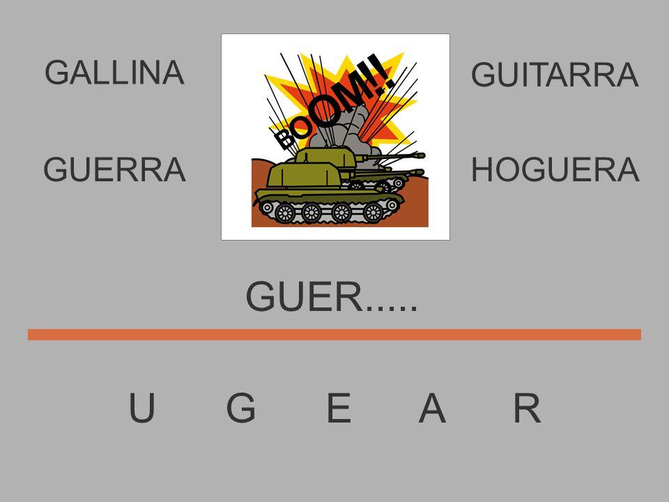 U G E A R GUE........ GUERRAHOGUERA GUITARRA GALLINA