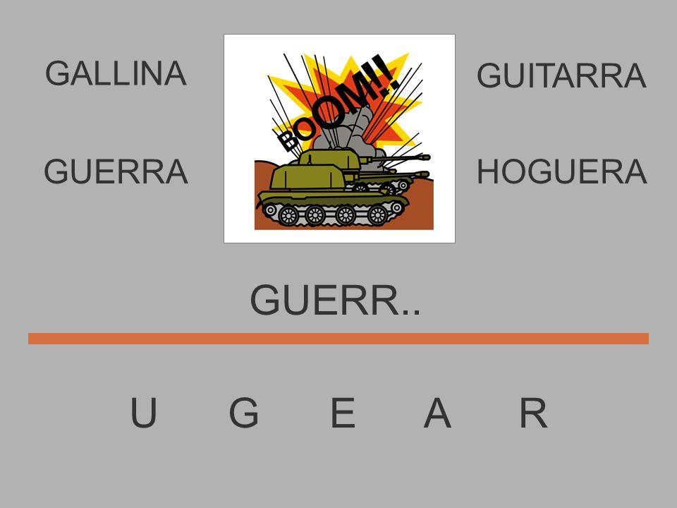 U G E A R GUER..... GUERRAHOGUERA GUITARRA GALLINA