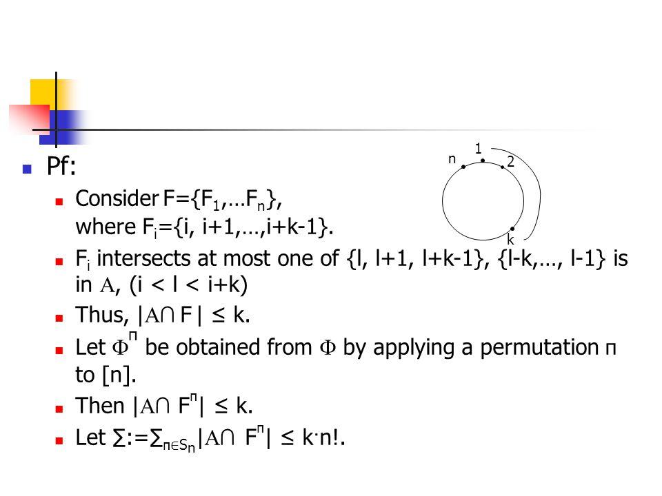 Pf: Consider F={F 1,…F n }, where F i ={i, i+1,…,i+k-1}. F i intersects at most one of {l, l+1, l+k-1}, {l-k,…, l-1} is in , (i < l < i+k) Thus, | 