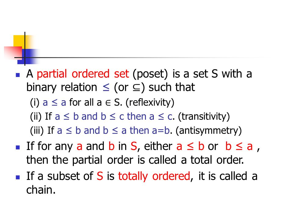 A partial ordered set (poset) is a set S with a binary relation ≤ (or ⊆ ) such that (i) a ≤ a for all a ∈ S.