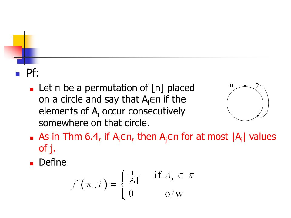 Pf: Let п be a permutation of [n] placed on a circle and say that A i ∈ п if the elements of A i occur consecutively somewhere on that circle.