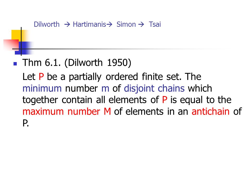 Dilworth  Hartimanis  Simon  Tsai Thm 6.1. (Dilworth 1950) Let P be a partially ordered finite set. The minimum number m of disjoint chains which t