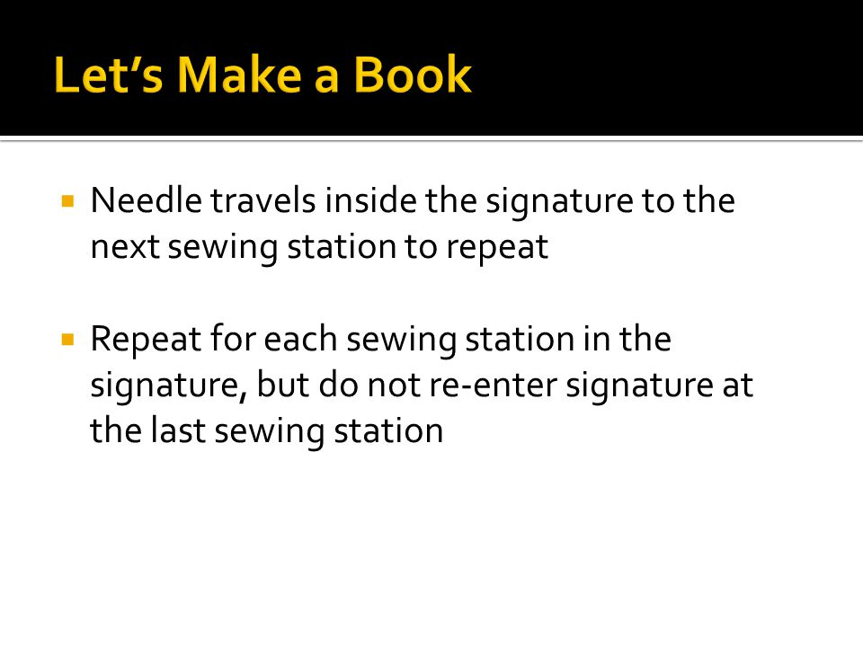  Needle travels inside the signature to the next sewing station to repeat  Repeat for each sewing station in the signature, but do not re-enter signature at the last sewing station