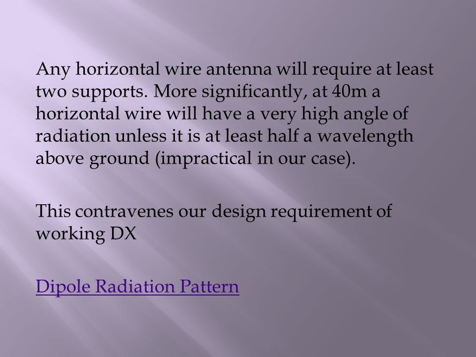 Any horizontal wire antenna will require at least two supports. More significantly, at 40m a horizontal wire will have a very high angle of radiation
