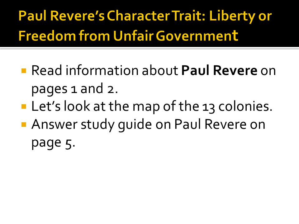  Read information about Paul Revere on pages 1 and 2.  Let's look at the map of the 13 colonies.  Answer study guide on Paul Revere on page 5.