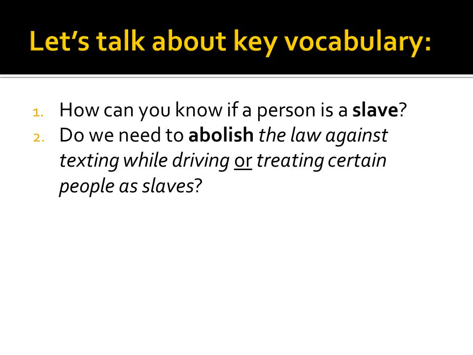 1. How can you know if a person is a slave? 2. Do we need to abolish the law against texting while driving or treating certain people as slaves?