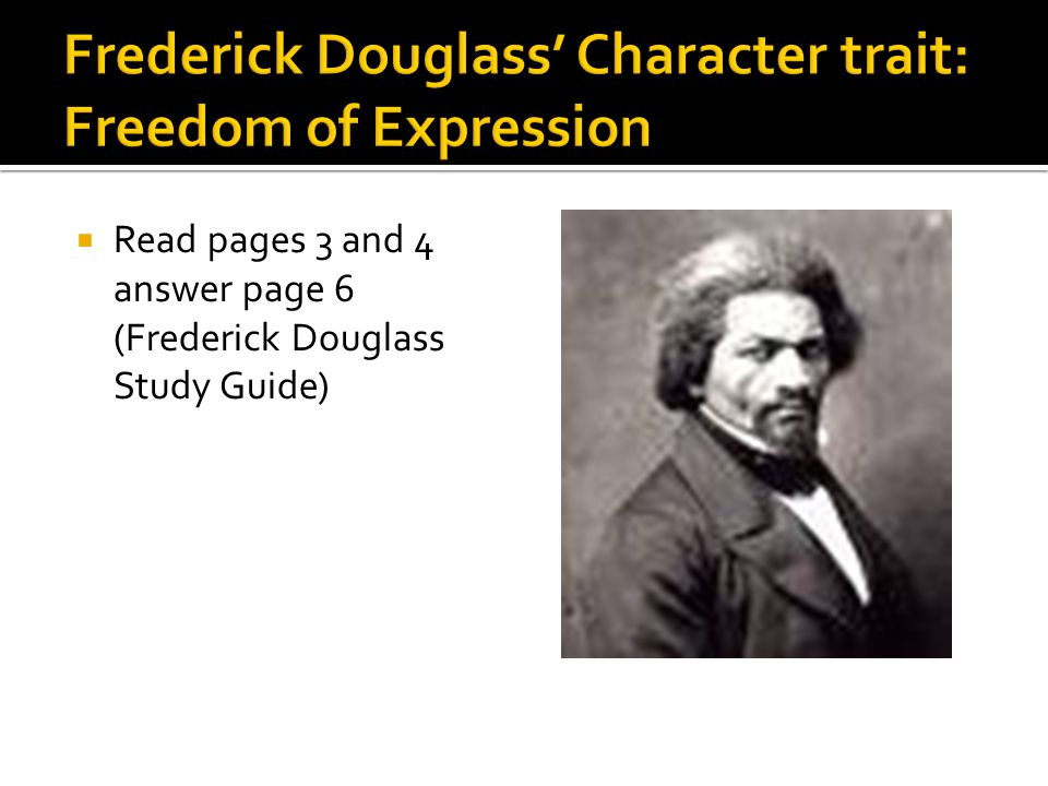  Read pages 3 and 4 answer page 6 (Frederick Douglass Study Guide)