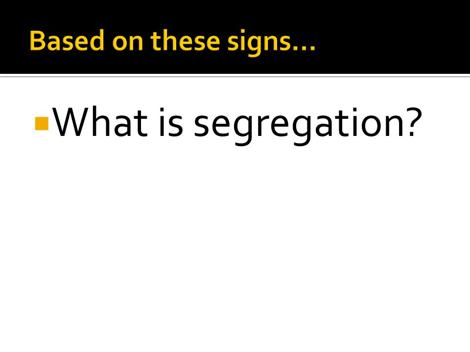 What is segregation?