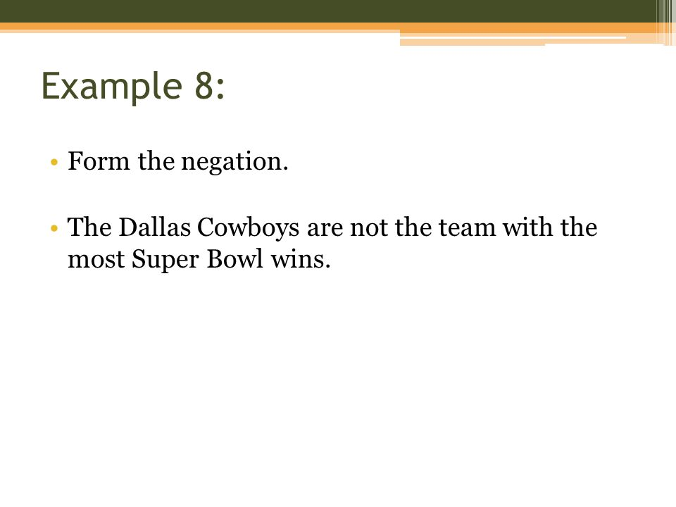Example 8: Form the negation. The Dallas Cowboys are not the team with the most Super Bowl wins.