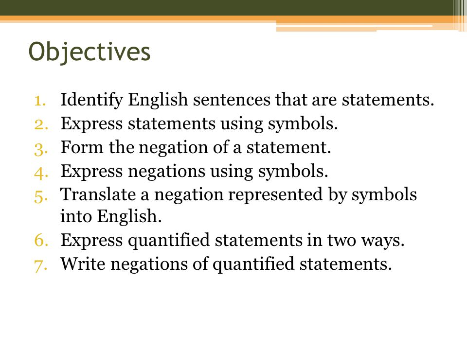 Key Terms: Statement: a sentence that is either true/false, but not both; symbolized by lowercase letters such as: p, q, r, and s.
