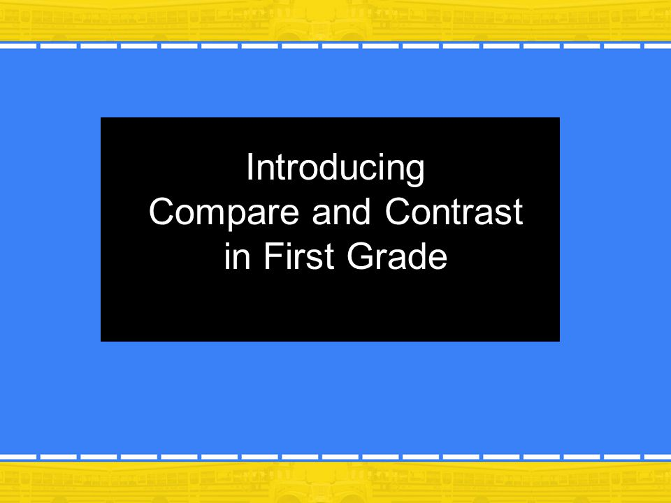 Introducing Compare and Contrast in First Grade